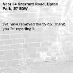 We have removed the fly-tip. Thank you for reporting it.-84 Sherrard Road, Upton Park, E7 8DW