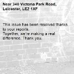 This issue has been resolved thanks to your reports. Together, we're making a real difference. Thank you. -340 Victoria Park Road, Leicester, LE2 1XF