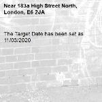 The Target Date has been set as 11/03/2020-183a High Street North, London, E6 2JA