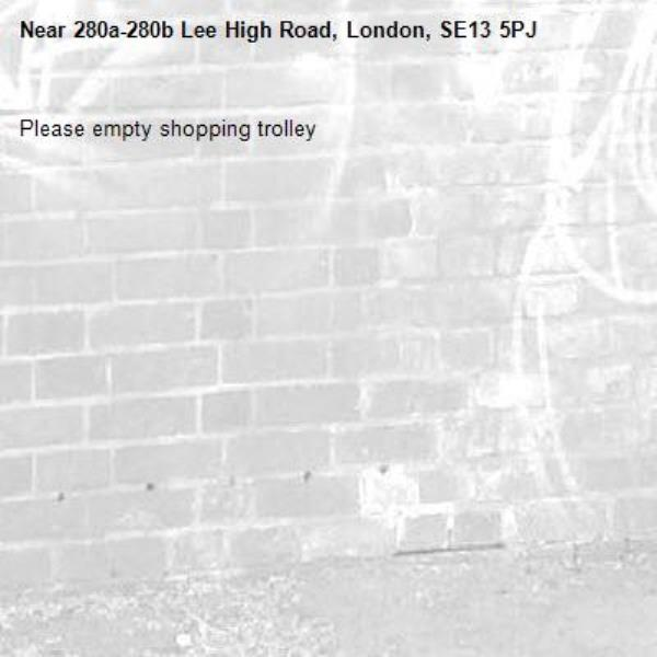 Please empty shopping trolley-280a-280b Lee High Road, London, SE13 5PJ