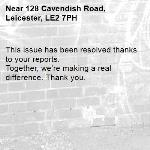 This issue has been resolved thanks to your reports. Together, we're making a real difference. Thank you. -128 Cavendish Road, Leicester, LE2 7PH