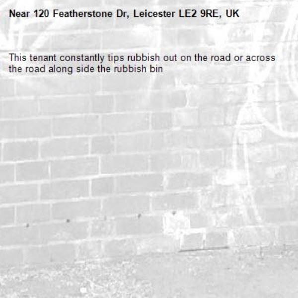 This tenant constantly tips rubbish out on the road or across the road along side the rubbish bin-120 Featherstone Dr, Leicester LE2 9RE, UK