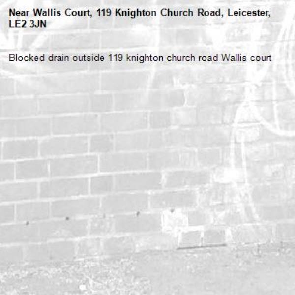 Blocked drain outside 119 knighton church road Wallis court-Wallis Court, 119 Knighton Church Road, Leicester, LE2 3JN