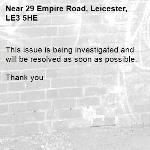 This issue is being investigated and will be resolved as soon as possible.   Thank you -29 Empire Road, Leicester, LE3 5HE