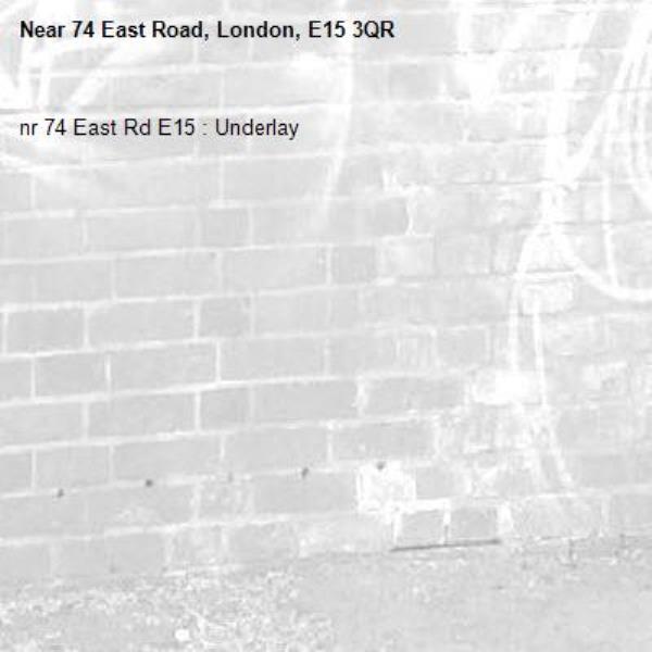 nr 74 East Rd E15 : Underlay -74 East Road, London, E15 3QR