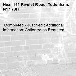 Completed - Justified : Additional information: Actioned as Required -141 Rivulet Road, Tottenham, N17 7JH
