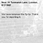 We have removed the fly-tip. Thank you for reporting it.-39 Tunmarsh Lane, London, E13 9ND