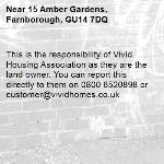 This is the responsibility of Vivid Housing Association as they are the land owner. You can report this directly to them on 0800 6520898 or customer@vividhomes.co.uk -15 Amber Gardens, Farnborough, GU14 7DQ