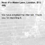 We have emptied the litter bin. Thank you for reporting it.-41a Water Lane, London, E15 4NL