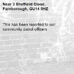 This has been reported to our community patrol officers.-3 Sheffield Close, Farnborough, GU14 0HZ