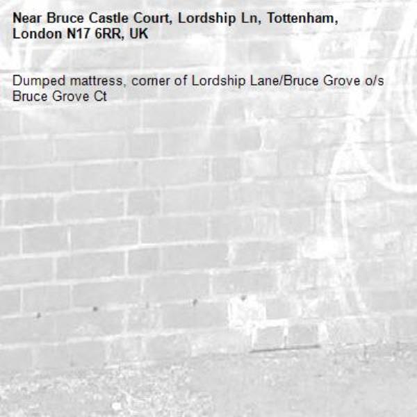 Dumped mattress, corner of Lordship Lane/Bruce Grove o/s Bruce Grove Ct -Bruce Castle Court, Lordship Ln, Tottenham, London N17 6RR, UK