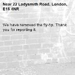 We have removed the fly-tip. Thank you for reporting it.-22 Ladysmith Road, London, E16 4NR
