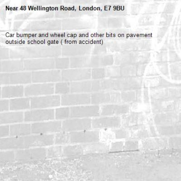 Car bumper and wheel cap and other bits on pavement outside school gate ( from accident)-48 Wellington Road, London, E7 9BU