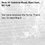We have removed the fly-tip. Thank you for reporting it.-60 Oakfield Road, East Ham, E6 1LW