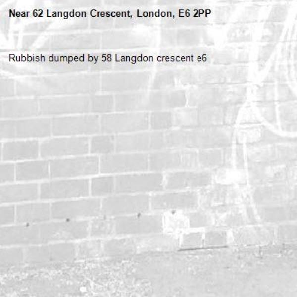 Rubbish dumped by 58 Langdon crescent e6 -62 Langdon Crescent, London, E6 2PP