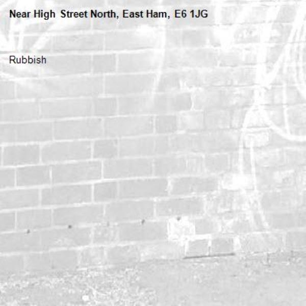 Rubbish -High Street North, East Ham, E6 1JG
