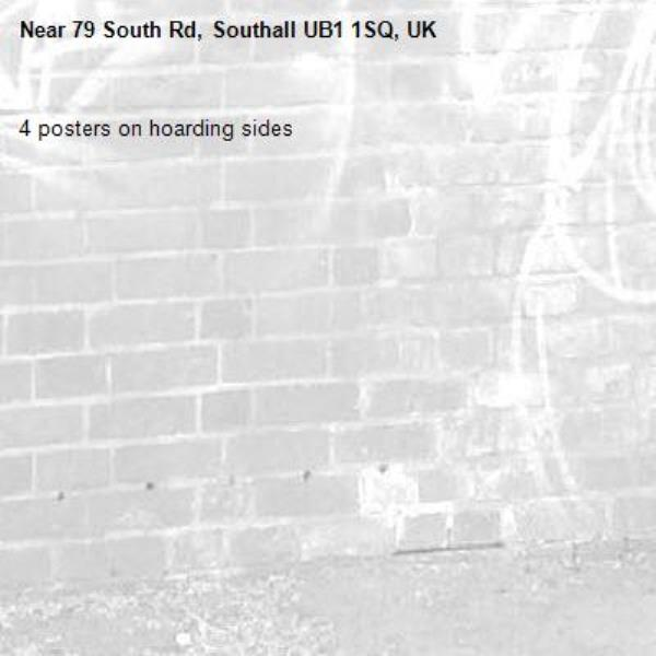 4 posters on hoarding sides-79 South Rd, Southall UB1 1SQ, UK