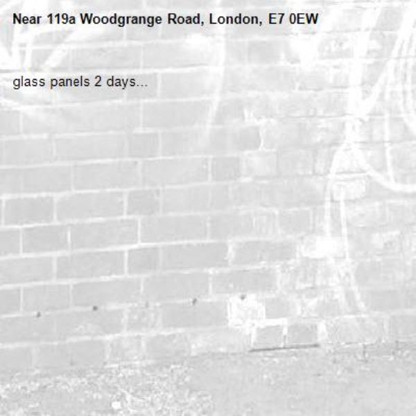 glass panels 2 days...-119a Woodgrange Road, London, E7 0EW