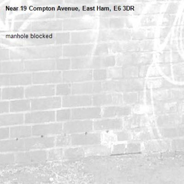 manhole blocked-19 Compton Avenue, East Ham, E6 3DR
