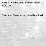 Customer Services update- Resolved -82 Childs Ave, Bilston WV14 9XB, UK