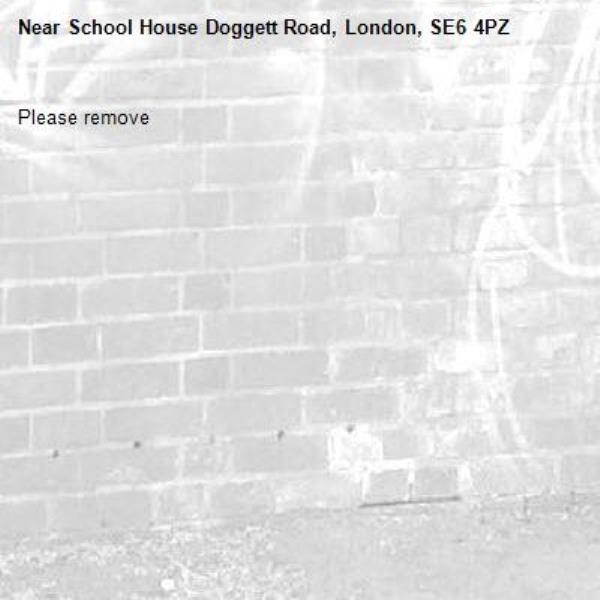 Please remove -School House Doggett Road, London, SE6 4PZ