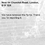 We have removed the fly-tip. Thank you for reporting it.-64 Churchill Road, London, E16 3DX