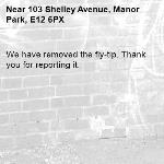 We have removed the fly-tip. Thank you for reporting it.-103 Shelley Avenue, Manor Park, E12 6PX