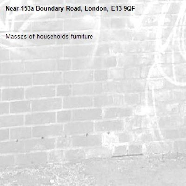 Masses of households furniture -153a Boundary Road, London, E13 9QF