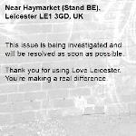 This issue is being investigated and will be resolved as soon as possible.  Thank you for using Love Leicester. You're making a real difference. -Haymarket (Stand BE), Leicester LE1 3GD, UK