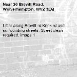 Litter along Brevitt rd Knox rd and surrounding streets. Street clean required. image 1-36 Brevitt Road, Wolverhampton, WV2 3EQ