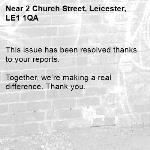 This issue has been resolved thanks to your reports.  Together, we're making a real difference. Thank you. -2 Church Street, Leicester, LE1 1QA