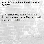 Unfortunately we cannot find the fly-tip that you reported – Please report it again if it is still there-2 Central Park Road, London, E6 3DY