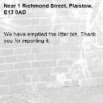 We have emptied the litter bin. Thank you for reporting it.-1 Richmond Street, Plaistow, E13 0AD