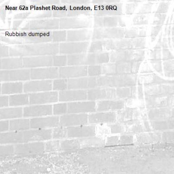 Rubbish dumped -62a Plashet Road, London, E13 0RQ