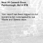 Your report has been logged on our system to be investigated by our Waste and Streets team.-99 Caswell Close, Farnborough, GU14 8TE