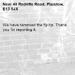 We have removed the fly-tip. Thank you for reporting it.-48 Redriffe Road, Plaistow, E13 0JX