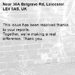 This issue has been resolved thanks to your reports. Together, we're making a real difference. Thank you. -36A Belgrave Rd, Leicester LE4 5AS, UK