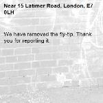 We have removed the fly-tip. Thank you for reporting it.-15 Latimer Road, London, E7 0LH