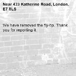 We have removed the fly-tip. Thank you for reporting it.-433 Katherine Road, London, E7 8LS