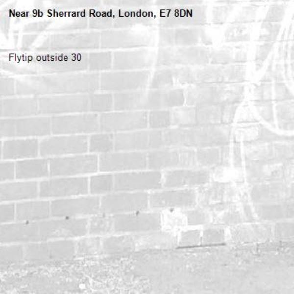 Flytip outside 30-9b Sherrard Road, London, E7 8DN