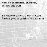 Sandybrook Lane is a Parish Road. Re-Assigned to parish of St Lawrence-68 Esplanade, St. Helier, Jersey, JE2 3QB
