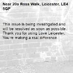 This issue is being investigated and will be resolved as soon as possible. Thank you for using Love Leicester. You're making a real difference. -20a Ross Walk, Leicester, LE4 5GP