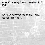 We have removed the fly-tip. Thank you for reporting it.-22 Gurney Close, London, E15 1SJ