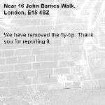 We have removed the fly-tip. Thank you for reporting it.-16 John Barnes Walk, London, E15 4SZ
