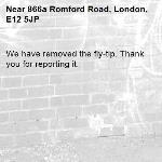 We have removed the fly-tip. Thank you for reporting it.-866a Romford Road, London, E12 5JP