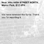 We have removed the fly-tip. Thank you for reporting it.-368c HIGH STREET NORTH, Manor Park, E12 6PH