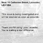 This issue is being investigated and will be resolved as soon as possible.      Thank you for using Love Leicester. You're making a real difference. -18 Catherine Street, Leicester, LE4 6BA
