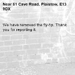 We have removed the fly-tip. Thank you for reporting it.-61 Cave Road, Plaistow, E13 9DX