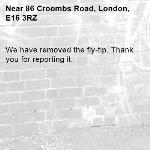We have removed the fly-tip. Thank you for reporting it.-86 Croombs Road, London, E16 3RZ