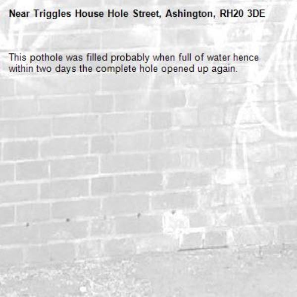This pothole was filled probably when full of water hence within two days the complete hole opened up again.-Triggles House Hole Street, Ashington, RH20 3DE